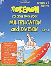 Pokemon Coloring Math Book Multiplication and Division Part 1 Grades 1-4 Ages 6+: A Complete Guide to Master Math with Word Problems, Word Search, ... and More! (Unofficial) (Math Step By Step)