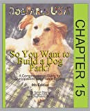 So You Want to Build a Dog Park: A Comprehensive Guide for Municipalities and Private Entities (8th Edition) - Chapter 15
