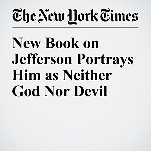 New Book on Jefferson Portrays Him as Neither God Nor Devil audiobook cover art