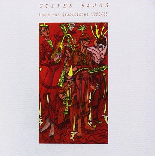 Golpes Bajos. Todas Sus Grabaciones 1983-1985