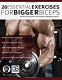20 Essential Exercises for Bigger Biceps: Quickly build big biceps with targeted weightlifting programs