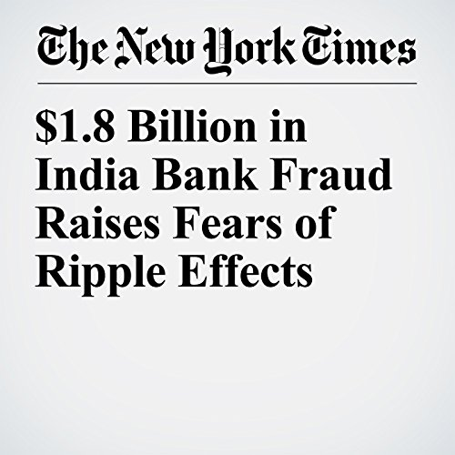 $1.8 Billion in India Bank Fraud Raises Fears of Ripple Effects copertina