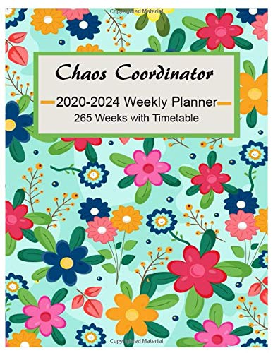 Chaos Coordinator 2020 - 2024: Weekly & Monthly Calendar View Planner, Organizer & Diary 265 Weeks with Timetable (Modern Florals)