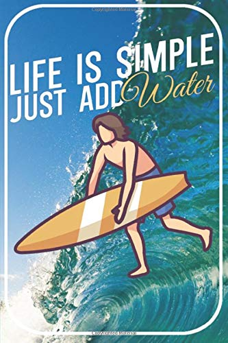Life is simple just add water: Surfing Notebook for Surfer. 120 pages dotted. For notes, sketches, drawings, as a calendar, diary or as a gift.