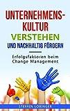Unternehmenskultur verstehen und nachhaltig fördern: Erfolgsfaktoren beim Change Management