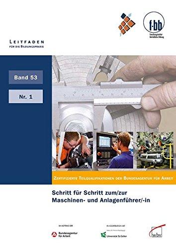 Schritt für Schritt zum/zur Maschinen- und Anlagenführer/-in: Zertifizierte Teilqualifikationen der Bundesagentur für Arbeit (Leitfaden für die Bildungspraxis)