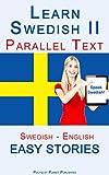 Learn Swedish II - Parallel Text - (Swedish - English) Easy Stories (English Edition)