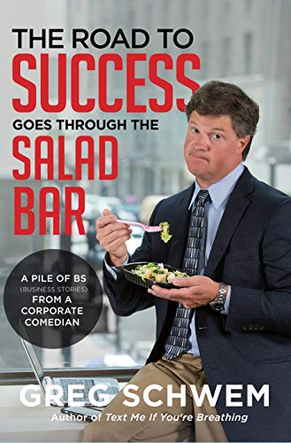 The Road to Success Goes Through the Salad Bar: A Pile of BS From a Corporate Comedian (English Edition)