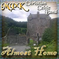 Almost Home by Mpk Christian Celtic Band (2010-05-03)