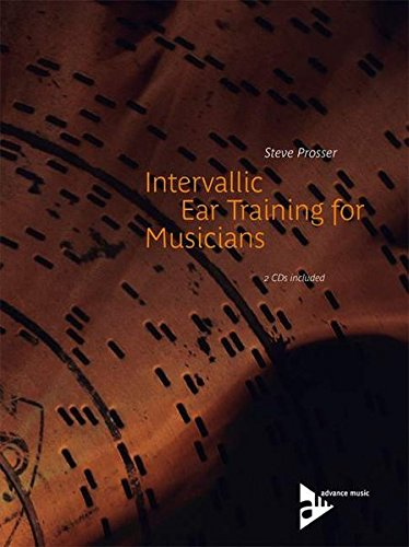 Intervallic Ear Training for Musicians: Book & 2 CDs (Advance Music)