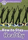Oxford Read and Discover Level 4 (750 Headwords) How to Stay Healthy
