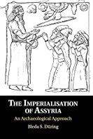 The Imperialisation of Assyria: An Archaeological Approach