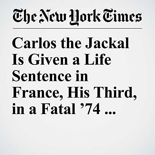 Carlos the Jackal Is Given a Life Sentence in France, His Third, in a Fatal '74 Attack copertina