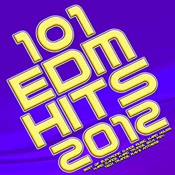 101 EDM Hits 2012 (Best of Electronic Dance Music, Hard House, Hard Dance, Hard Trance, Goa, Psy, Tech Trance, Rave Anthems)