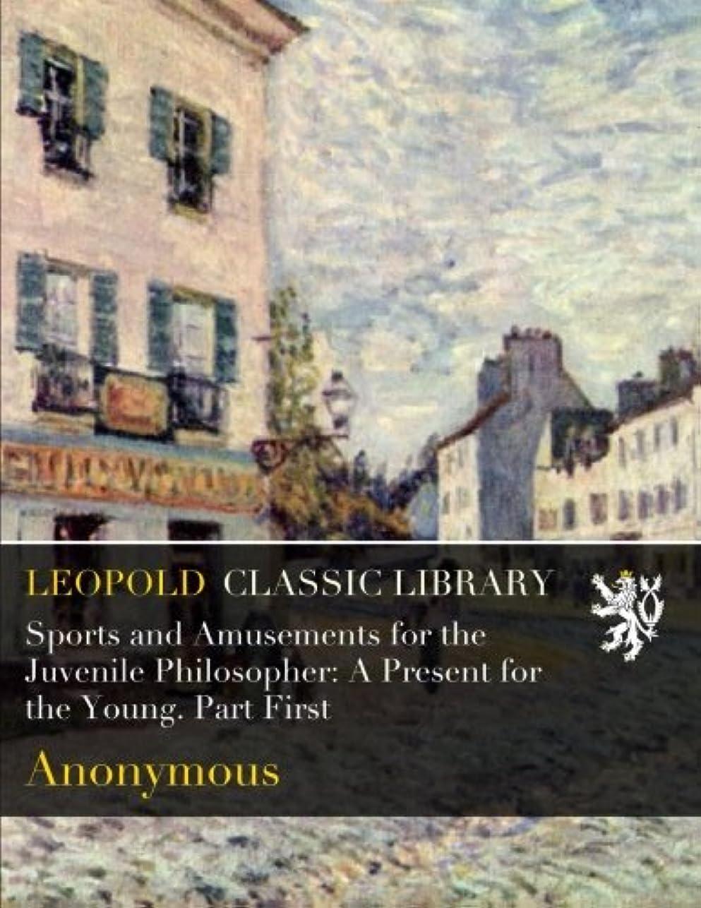 純正調停する有利Sports and Amusements for the Juvenile Philosopher: A Present for the Young. Part First