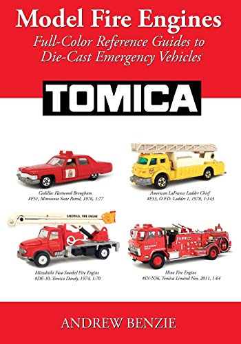 Model Fire Engines: Tomica: Full-Color Reference Guides to Die-Cast Emergency Vehicles