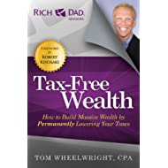 Tax-Free Wealth: How to Build Massive Wealth by Permanently Lowering Your Taxes (Rich Dad Advisors)