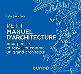 Petit manuel d'architecture : Pour apprendre à penser et travailler comme un grand architecte