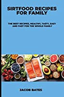 Sirtfood Recipes for Family: The Best Recipes, Healthy, Tasty, Easy and Fast for the Whole Family