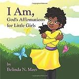 I Am: God's Affirmations For Litlle Girls