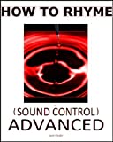 How to Rhyme Vol. 3: (Sound Control) Advanced