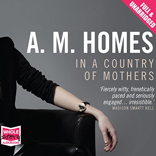In a Country of Mothers                   By:                                                                                                                                 A. M. Homes                               Narrated by:                                                                                                                                 Jennifer Woodward                      Length: 9 hrs and 56 mins     Not rated yet     Overall 0.0