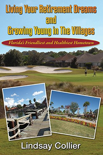 Living Your Retirement Dreams and Growing Young in The Villages: Florida's Friendliest and Healthiest Hometown
