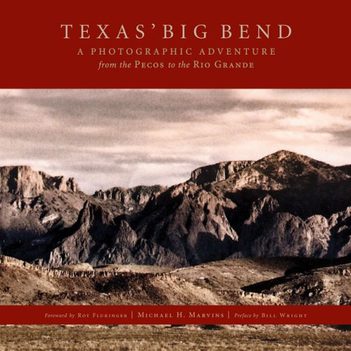 Texas Big Bend: A Photographic Adventure from the Pecos to the Rio Grande