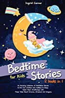 Bedtime Stories for Kids: 2 in 1: An Amazing Collection of Meditation Stories to Put Your Children and Toddlers to Sleep. Teach Them Mindfulness with These Tales About Unicorns, Dinosaurs and Dragons