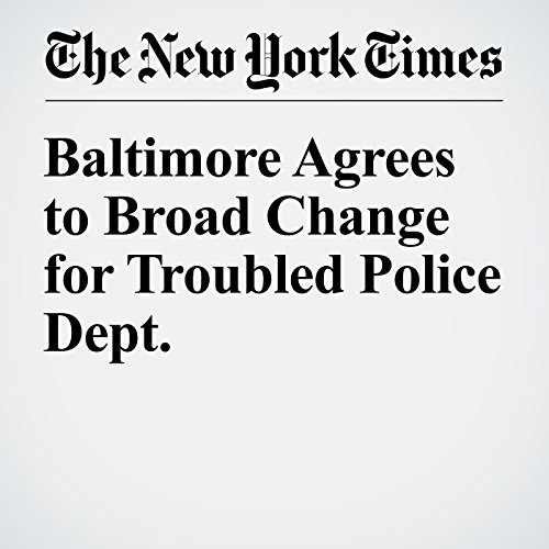 Baltimore Agrees to Broad Change for Troubled Police Dept. copertina