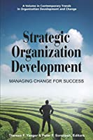Strategic Organization Development: Managing Change for Success (Contemporary Trends in Organization Development and Change)