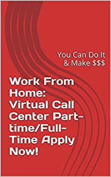 Work From Home:  Virtual Call Center Part-time/Full-Time Hiring Now!: How Much Does Your Job Cost You?  Find Out:  Work sheets inside! by [Dean Leach]