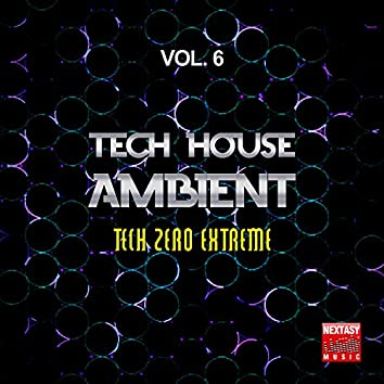 Tech House Ambient, Vol. 6 (Tech Zero Extreme)