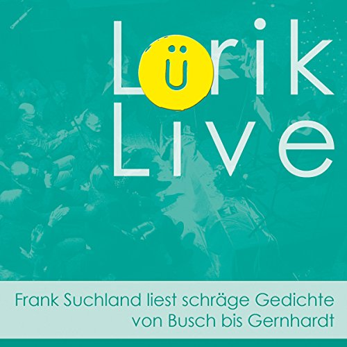 Lürik live. Frank Suchland liest schräge Gedichte von Busch bis Gernhardt audiobook cover art
