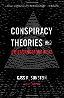 Conspiracy Theories and Other Dangerous Ideas