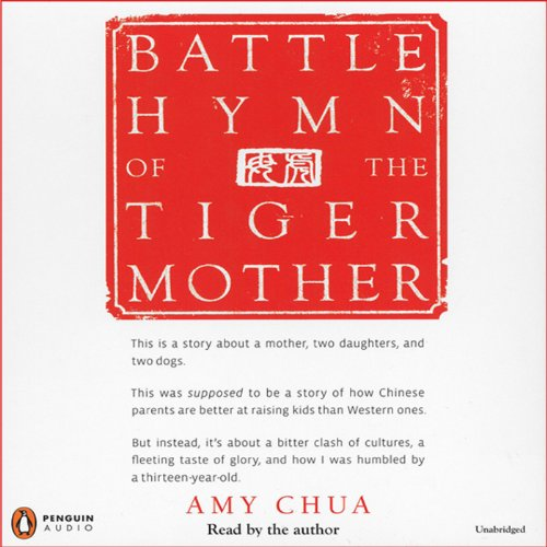 Battle Hymn of the Tiger Mother                   By:                                                                                                                                 Amy Chua                               Narrated by:                                                                                                                                 Amy Chua                      Length: 5 hrs and 50 mins     1,237 ratings     Overall 4.1