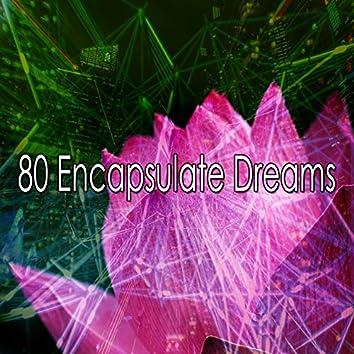 80 Encapsulate Dreams