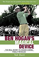 Ben Hogan's Magical Device: The Real Secret to Hogan's Swing Finally Revealed