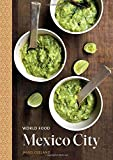 World Food: Mexico City: Heritage Recipes for Classic Home Cooking [A Mexican Cookbook]