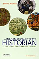 The Information-Literate Historian: A Guide to Research for History Students