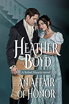An Affair of Honor (Rebel Hearts Book 2) by [Heather Boyd]