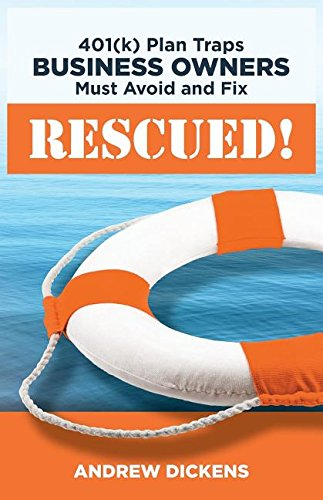 RESCUED!: 401(k) Plan Traps Business Owners Must Avoid and Fix