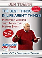 The Best Things in Life Aren't things - Heartfelt Lessons that Touch the Human Spirit - Inspirational, Motivational Self-Help DVD Training Video featuring Jim Tuman - Recommended for Ages 9 and Up