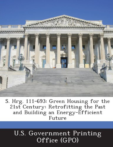S. Hrg. 111-693: Green Housing for the 21st Century: Retrofitting the Past and Building an Energy-Ef