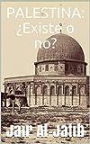 PALESTINA: ¿Existe o no?