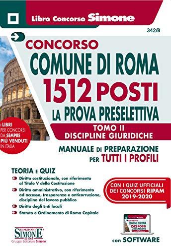 CONCORSO COMUNE Di Roma 1512 Posti. Prova Preselettiva Tomo Ii – Discipline giuridiche per Tutti I Profili. Con software