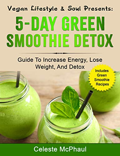 Vegan Lifestyle & Soul Presents: 5-day Green Smoothie Detox: want best detox book to read