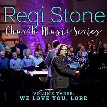 Regi Stone Church Music Series, Vol. 3: We Love You, Lord
