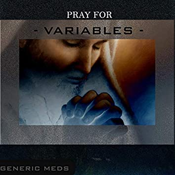 Pray for Variables
