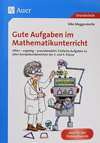 Gute Aufgaben im Mathematikunterricht: Offen - ergiebig - praxisbewährt: Einfache Aufgabe n zu allen Kompetenzbereichen der 3. und 4. Klasse